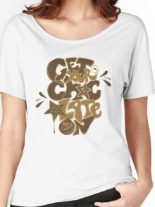 Get Your Chocolate On Women's Relaxed Fit T-Shirt
