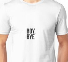 Boy, Bye Unisex T-Shirt