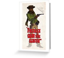 The fastest gun in the south Greeting Card