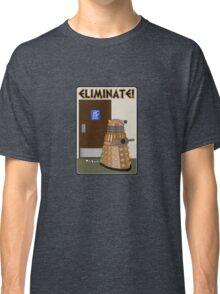 Eliminate! Eliminate! The Daleks must Eliminate! Classic T-Shirt