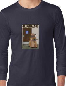 Eliminate! Eliminate! The Daleks must Eliminate! Long Sleeve T-Shirt