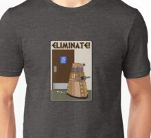 Eliminate! Eliminate! The Daleks must Eliminate! Unisex T-Shirt