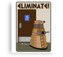Eliminate! Eliminate! The Daleks must Eliminate! Canvas Print