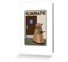 Eliminate! Eliminate! The Daleks must Eliminate! Greeting Card