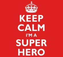 Keep Calm I'm A Super Hero by adamcampen