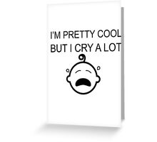 i'm pretty cool but i cry a lot Greeting Card
