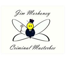 Jim Morhoney, Criminal Masterbee Art Print