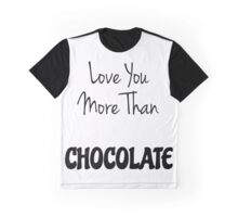Love You More Than Chocolate Graphic T-Shirt