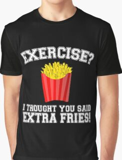 Exercise? I Thought You Said Extra Fries - Funny Unique T-Shirt Best Gift For Men And Women Graphic T-Shirt