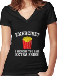 Exercise? I Thought You Said Extra Fries - Funny Unique T-Shirt Best Gift For Men And Women Women's Fitted V-Neck T-Shirt