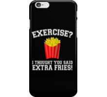 Exercise? I Thought You Said Extra Fries - Funny Unique T-Shirt Best Gift For Men And Women iPhone Case/Skin