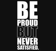 Be Proud But Never Satisfied - Gym Motivational Quotes Kids Tee