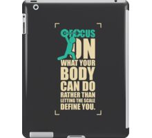 Focus On What Your Body Can Do Rather Than Letting The Scale Define You. – Gym Inspirational Quotes iPad Case/Skin