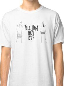 boy, bye Classic T-Shirt