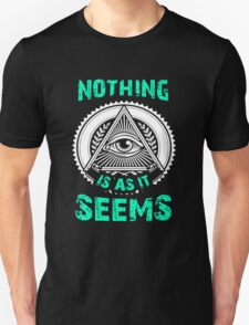 Nothing Is As It Seems T-Shirt Unique Gift For Men And Women Unisex T-Shirt