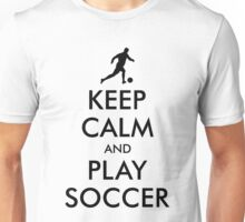 KEEP CALM and PLAY SOCCER Unisex T-Shirt