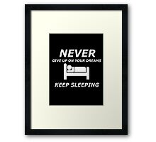 never give up on your dreams keep sleeping Framed Print