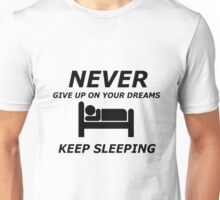 never give up on your dreams keep sleeping Unisex T-Shirt