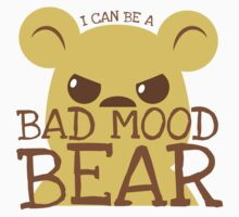 I can be a BAD MOOD BEAR Kids Tee
