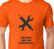 You Create Your Own Opportunities - Corporate Start-Up Quotes Unisex T-Shirt