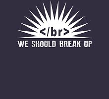 We Should Break Up - Programmer T-shirt Unisex T-Shirt