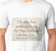 He Who Has Nothing to Die For - Moroccan Proverb Unisex T-Shirt