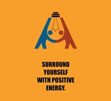 Surround Yourself With Positive Energy - Corporate Start-Up Quotes Unisex T-Shirt
