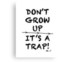 Don't Grow Up, It's a Trap Canvas Print