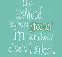 The Seaweed is Always Greener, In somebody else's lake - Under the Sea by photosbysteph