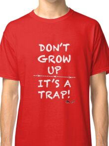 Don't grow up, It's a Trap (white) Classic T-Shirt