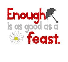 Enough is as good as a Feast Quote - Mary Poppins by photosbysteph