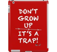Don't grow up, It's a Trap (white) iPad Case/Skin