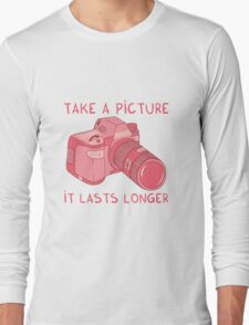 Take a picture, it lasts longer Long Sleeve T-Shirt