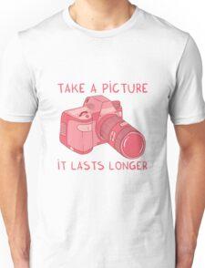 Take a picture, it lasts longer Unisex T-Shirt