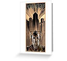 Mondasopolis - Dr Who's Cybermen, Metropolis style Greeting Card