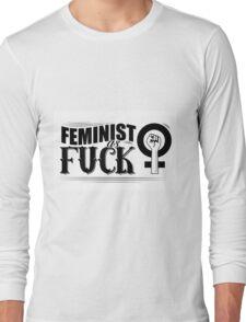 Feminist as fuck fancy type Long Sleeve T-Shirt