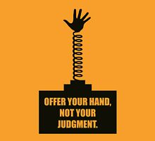 Offer Your Hand, Not Your Judgment - Corporate Start-Up Quotes Unisex T-Shirt