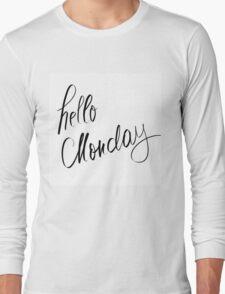 Hello Monday motivational message Long Sleeve T-Shirt