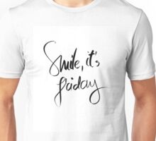 Smile It Is Friday motivational message Unisex T-Shirt
