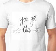You Got This motivational message Unisex T-Shirt
