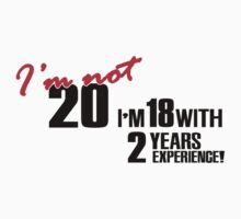 I'm not 20. I'm 18 with 2 years experience T-Shirt