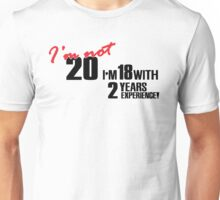 I'm not 20. I'm 18 with 2 years experience Unisex T-Shirt