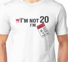 I'm not 20 I'm 19,95 with tax Unisex T-Shirt