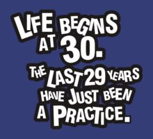 Life begins at 30. The last 29 years have just been a practice by nektarinchen
