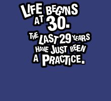 Life begins at 30. The last 29 years have just been a practice Unisex T-Shirt