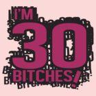 I'm 30 bitches by nektarinchen