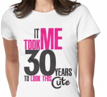 It took me 30 years to look this cute Womens Fitted T-Shirt