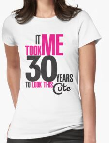 It took me 30 years to look this cute T-Shirt