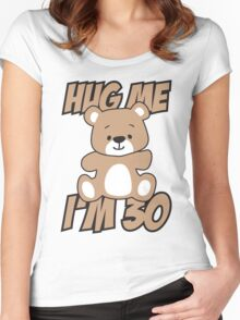 Hug me I'm 30 Women's Fitted Scoop T-Shirt