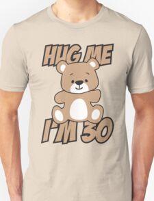 Hug me I'm 30 Unisex T-Shirt